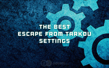 The Best Tarkov Settings - Graphics and optimization guide