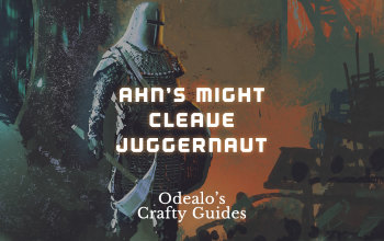 Ahn's Might Cleave Juggernaut Starter Build - Odealo's Crafty Guide