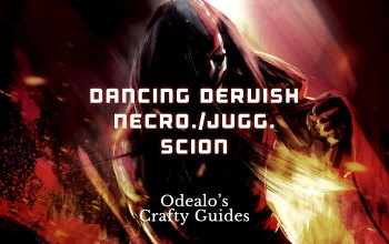 Dancing Dervish Scion Necro/Juggernaut Build - Odealo's Crafty Guide