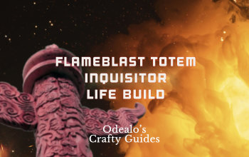 [3.0]Flameblast Totem Inqusitor Life Build - Odealo's Crafty Guide