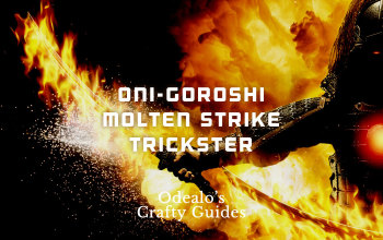 Oni-Goroshi Molten Strike Trickster Build - Odealo's Crafty Guide