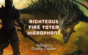 Righteous Fire Totem Hierophant Build - Odealo's Crafty Guides